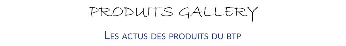 Produits Gallery